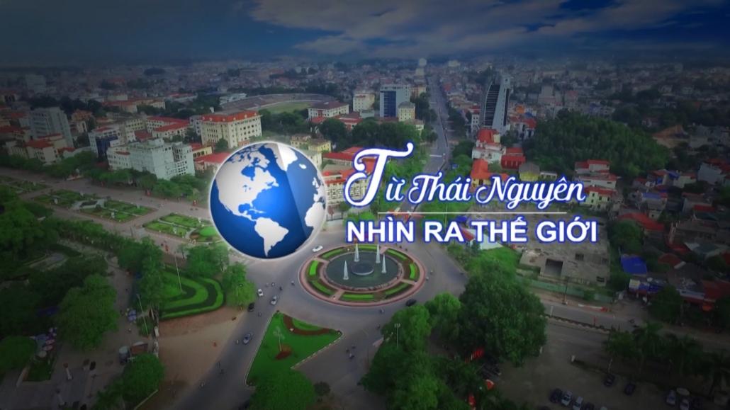 Từ Thái Nguyên nhìn ra Thế giới ngày 10/4/2021