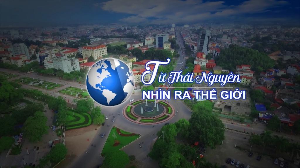 Từ Thái Nguyên nhìn ra Thế giới ngày 10/10/2020
