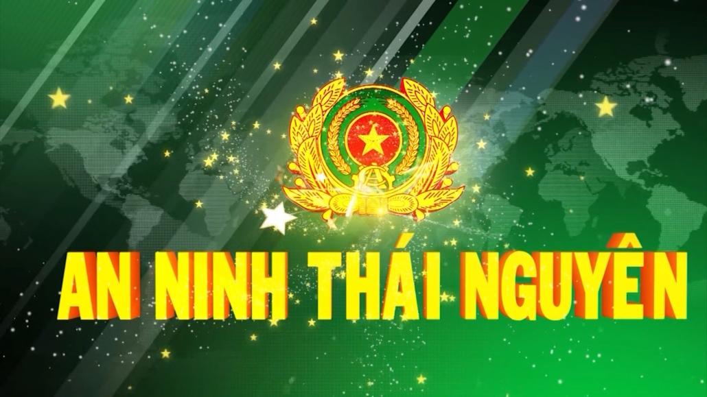 Chuyên mục An ninh Thái Nguyên ngày 17/4/2021